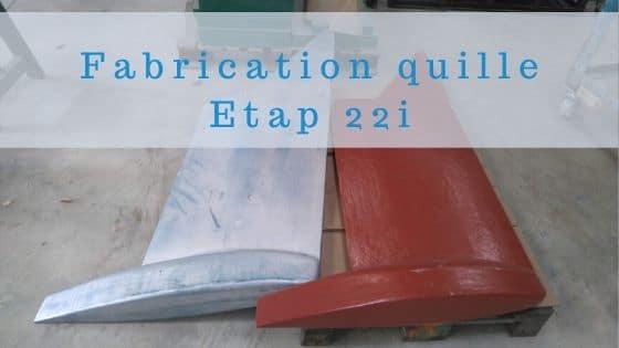 Fabrication quille voilier Etap 23i